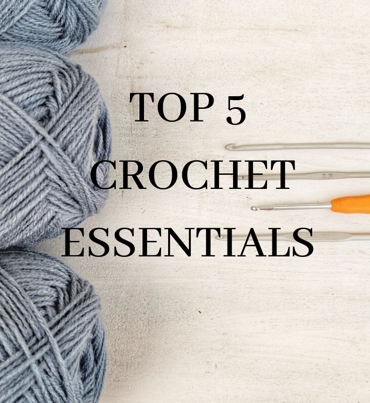 5 things that every crocheter needs in their life