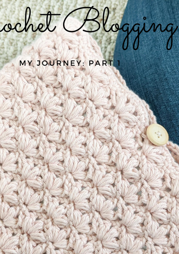 Crochet Blogging Journey Part 1