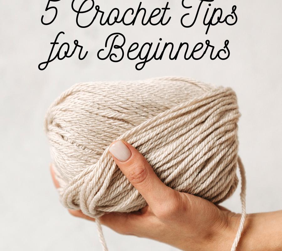 5 Crochet Tips for Beginner Crocheters
